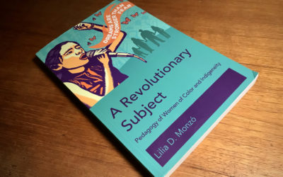 """Book Review: Lilia D. Monzó's """"A Revolutionary Subject: Pedagogy of Women of Color and Indigeneity"""""""